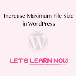 Increase the Maximum File Upload Size in WordPress - Lets Learn Now