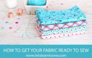 Find out how to get your fabric ready to sew