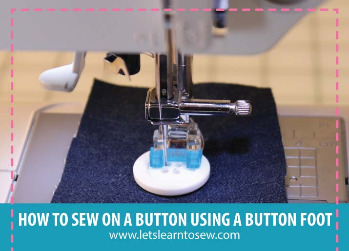 How To Use A Sewing Machine Button Foot Video Included Mesmerizing How To Sew Using Sewing Machine