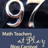 Math Teachers at Play #97 Blog Carnival
