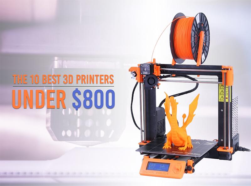 The 10 Best 3D Printers Under $800 - Let's Print 3D