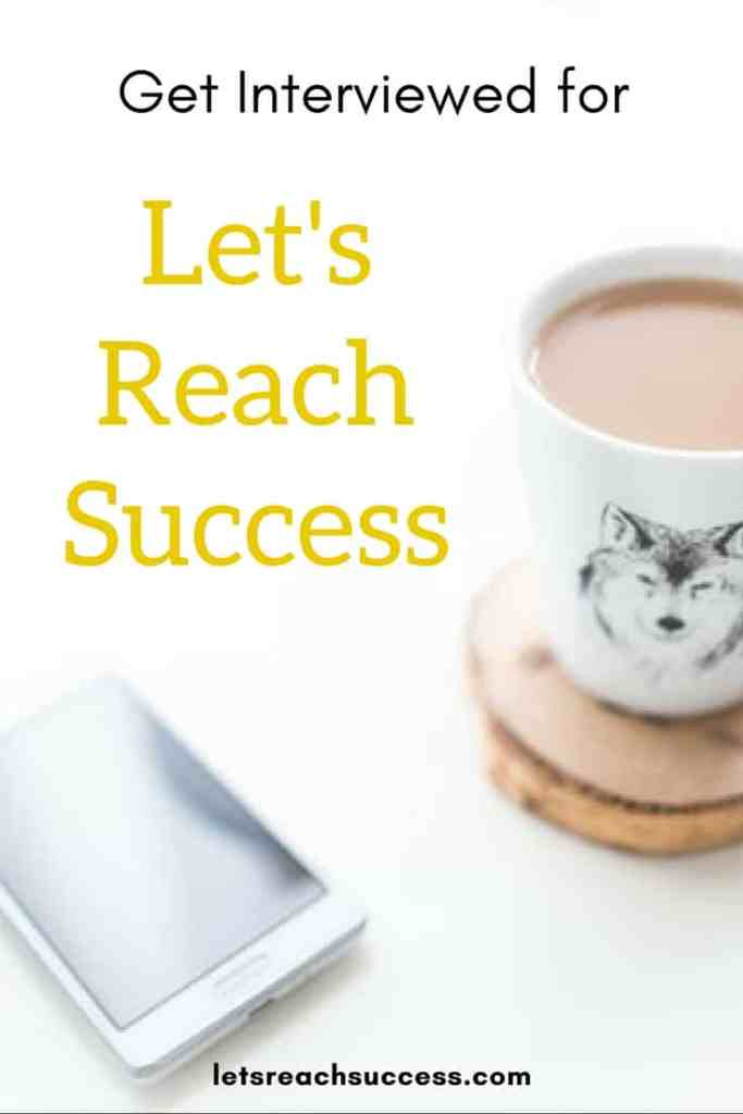 Get Interviewed for Let's Reach Success