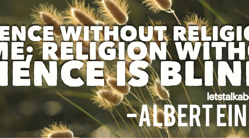 Science without religion is lame religion without science is blind Quote