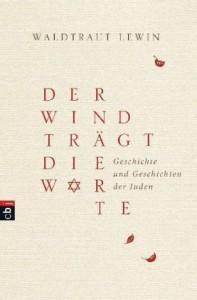 Waldtraut Lewin: Der Wind trägt die Worte. Geschichte und Geschichten der Juden