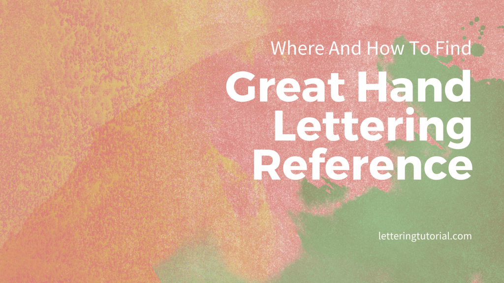 Where And How To Find Great Hand Lettering Reference - Lettering Tutorial