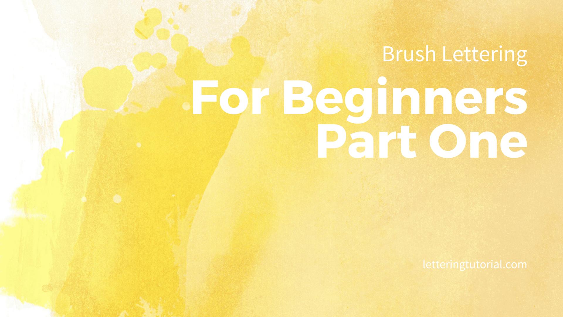 Brush Lettering For Beginners Part One - Lettering Tutorial