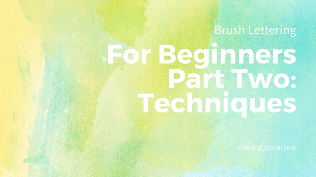Brush Lettering For Beginners Part Two: Techniques
