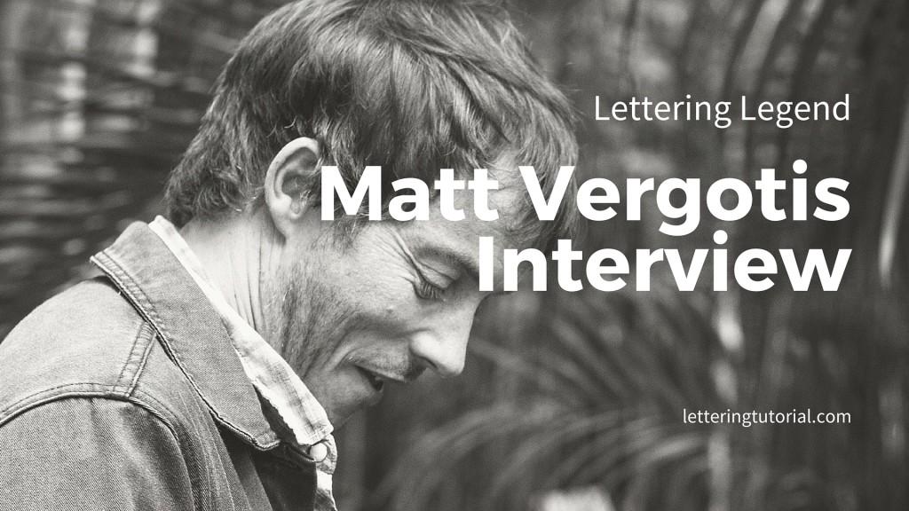 Lettering Legend Matt Vergotis Interview - Lettering Tutorial