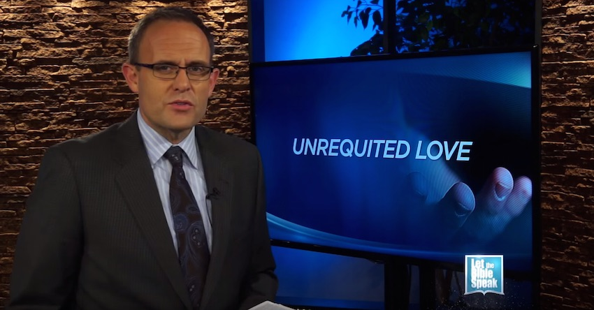 Unrequited Love (The Text) - LET THE BIBLE SPEAK TV with Kevin Presley