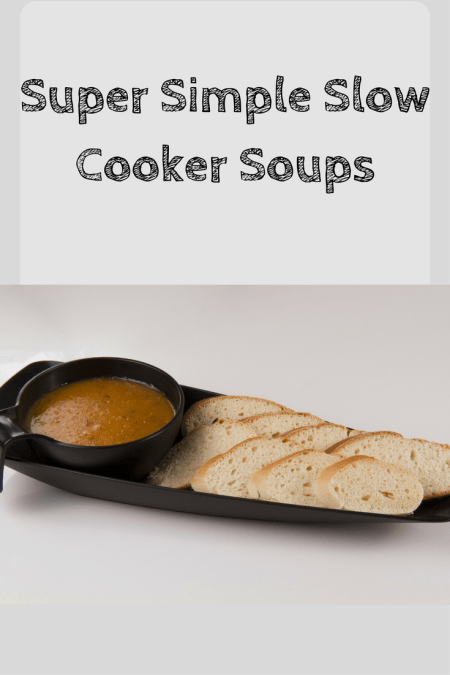 super simple slow cooker soups perfect for winter time