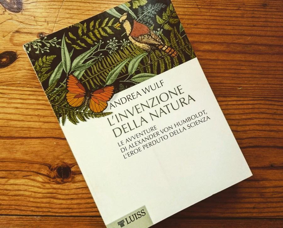L'invenzione della natura: Alexander Von Humboldt, l'eroe perduto della scienza, libro