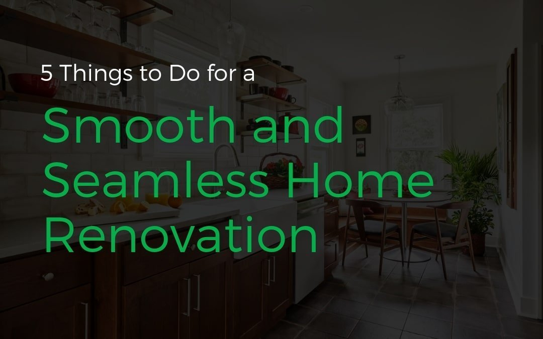 5 Things to Do for a Smooth and Seamless Home Renovation