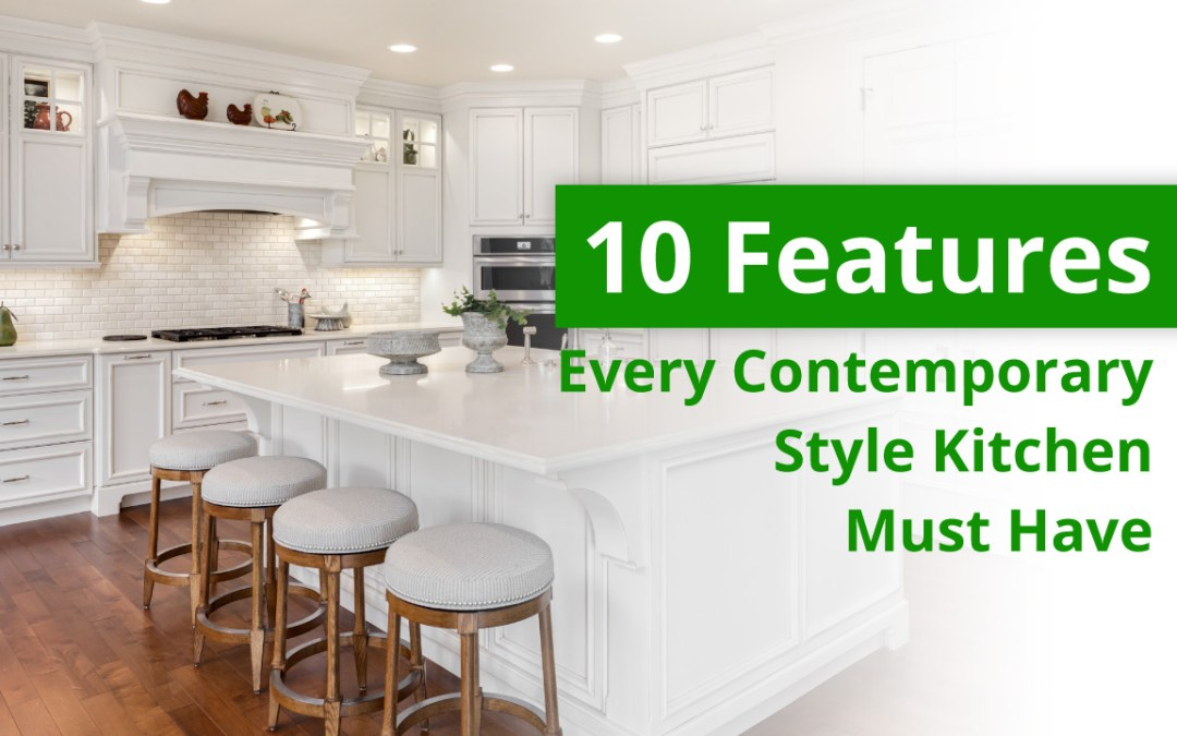 10 Features Every Contemporary Style Kitchen Must Have