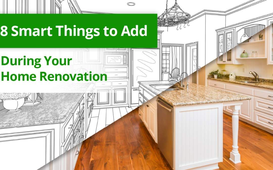 8 Smart Things to Add During Your Home Renovation