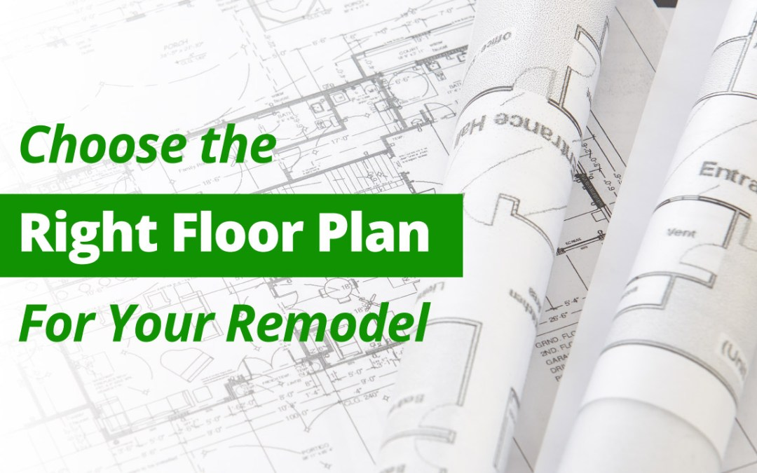 Choose the Right Floor Plan For Your Remodel