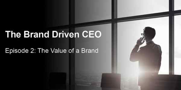The Brand Driven CEO | Episode 2: The value of a brand