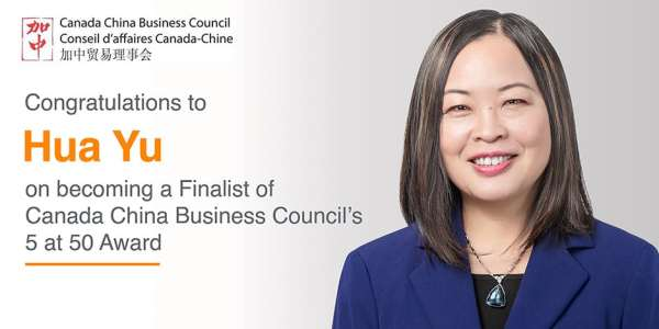 Congratulations to Hua Yu on on becoming a Finalist of Canada China Business Council's 5 at 50 Award