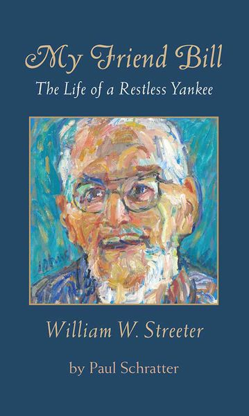 My Friend Bill: The Life of a Restless Yankee