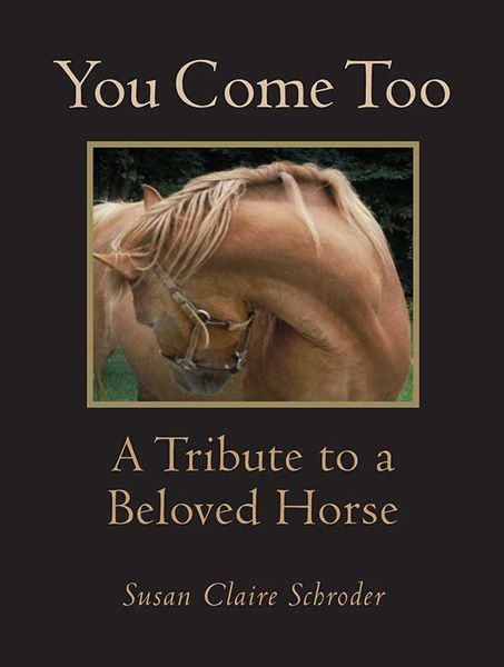 You Come Too: A Tribute to a Beloved Horse