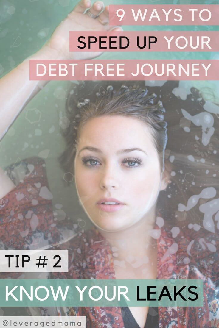 9 ways to speed up your debt free journey. Tip number two - know your leaks. The Leveraged Mama.