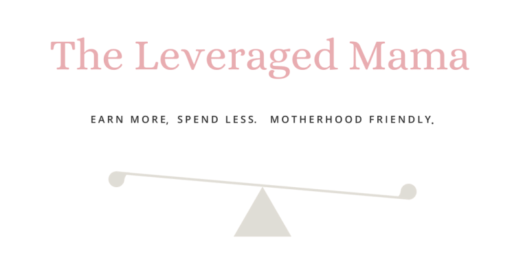 The Leveraged Mama. Earn More, Spend Less. Motherhood Friendly. (3)