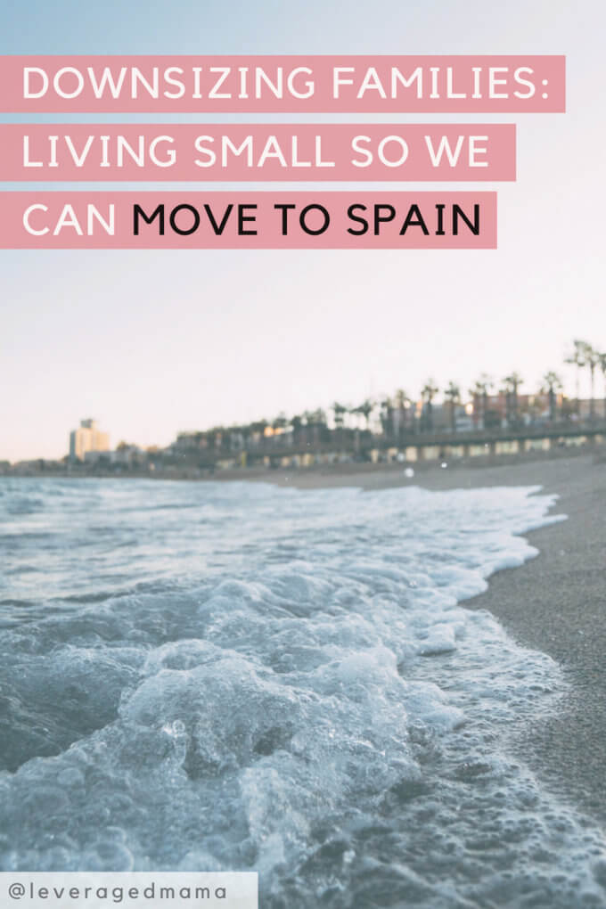 Downsizing Families - We're moving to Spain - The Leveraged Mama - blog