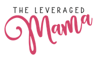 The Leveraged Mama. Earn More, Spend Less. Motherhood Friendly