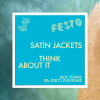 LV Premier - Satin Jackets - Think About It (Jack Tennis 80s Dub Remix) [Too Slow To Disco]