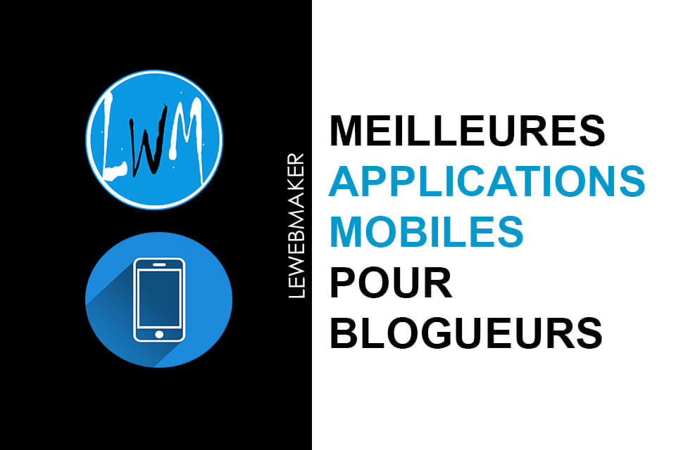 Quelles sont les applications mobiles indispensables pour tout blogueur WordPress ?