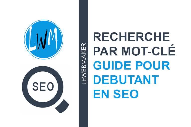 La recherche par mots-clés - Le guide ultime pour les débutants en SEO