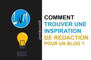 Comment trouver une inspiration pour rédiger un article de blog irréprochable ?