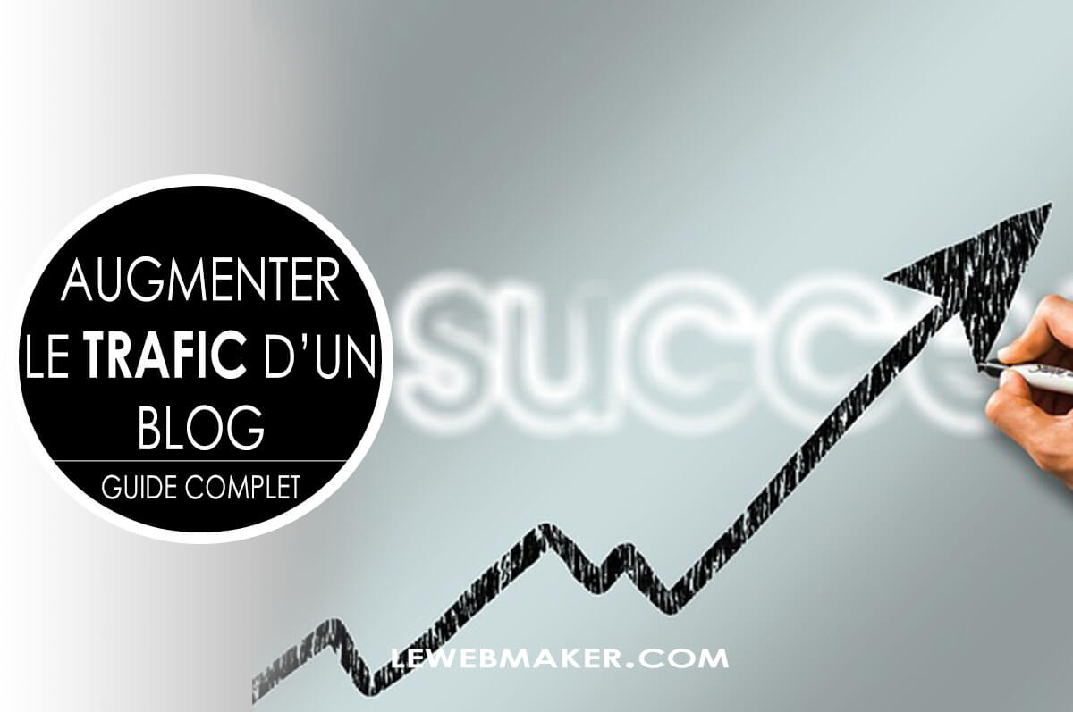 Comment augmenter le trafic de son blog ou site web facilement ? [Guide Complet pour débutant]