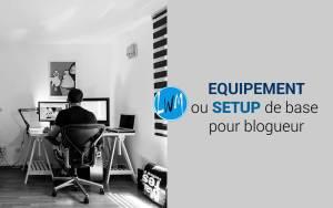 Quel est le Setup ou Equipement de Blogging Professionnel Basique ?