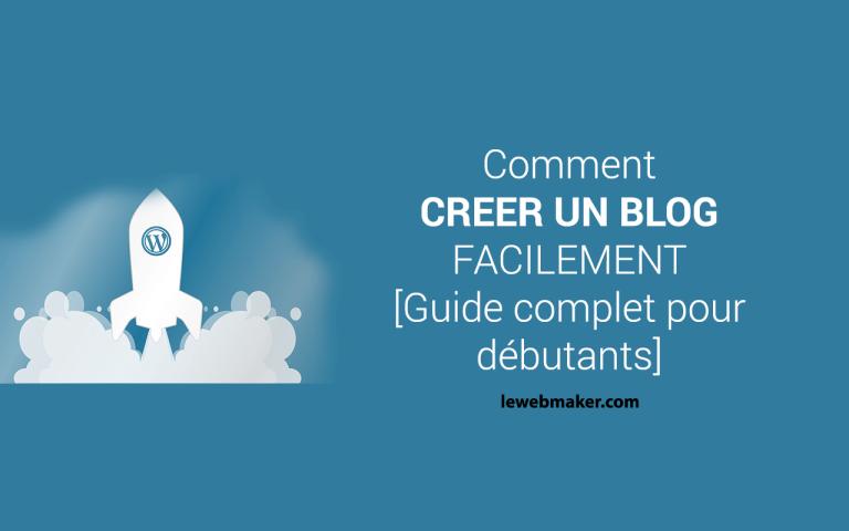 Comment créer un blog facilement [Guide complet pour débutants en étapes]