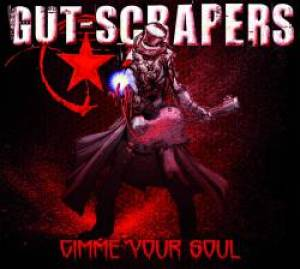 GUT SCRAPERS - GIMME YOUR SOUL