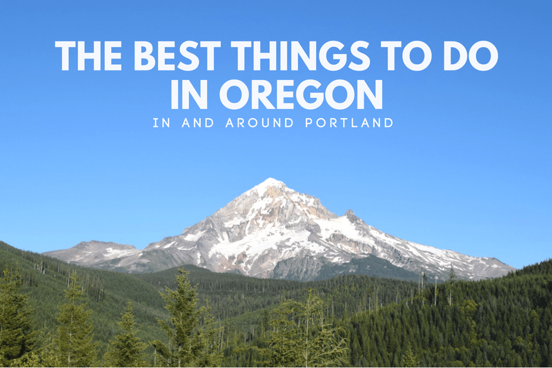 The Best Things To Do in Oregon, In and Around Portland
