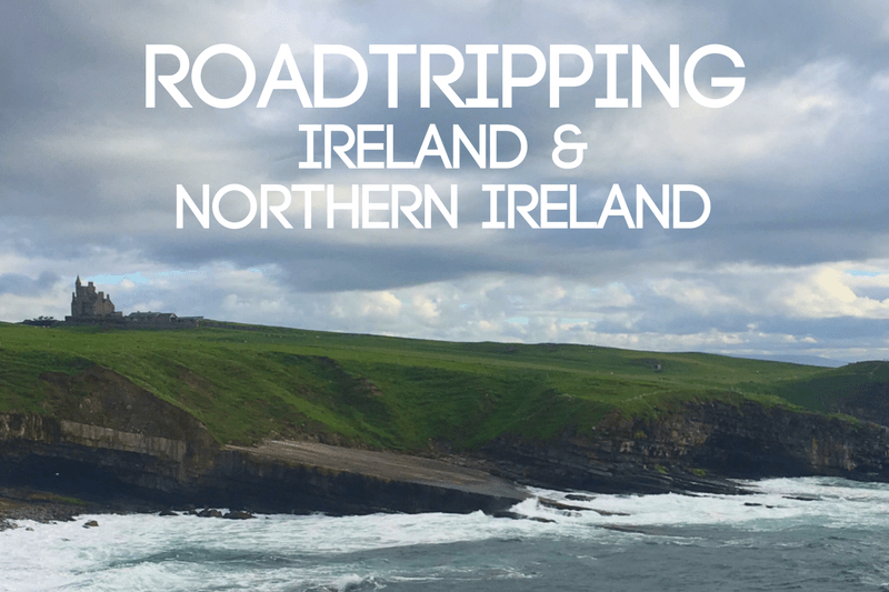 Road Tripping Ireland and Northern Ireland