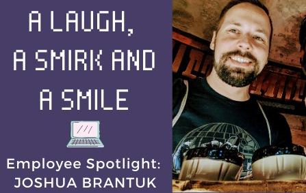 A Laugh, a Smirk and a Smile: Meet Joshua Brantuk