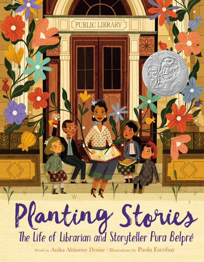 Planting Stories: The Life of Librarian and Storyteller Pura Belpré by Anika Aldamuy Denise & Paola Escobar