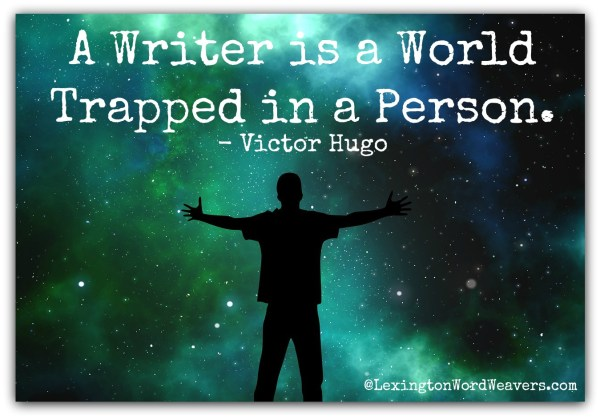A Writer is a World Trapped in a Person ~ Victor Hugo. Lexington Word Weavers can help you get that world out. Come join us!