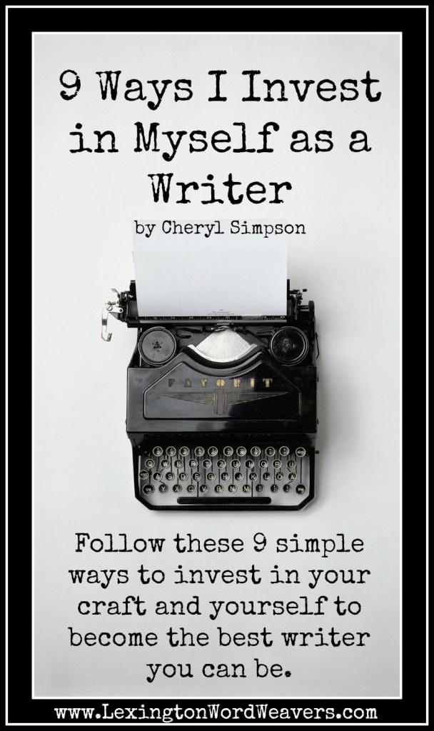 Follow these 9 simple ways to invest in your craft and yourself to become the best writer you can be. (By Cheryl Simpson via www.LexingtonWordWeavers.com)