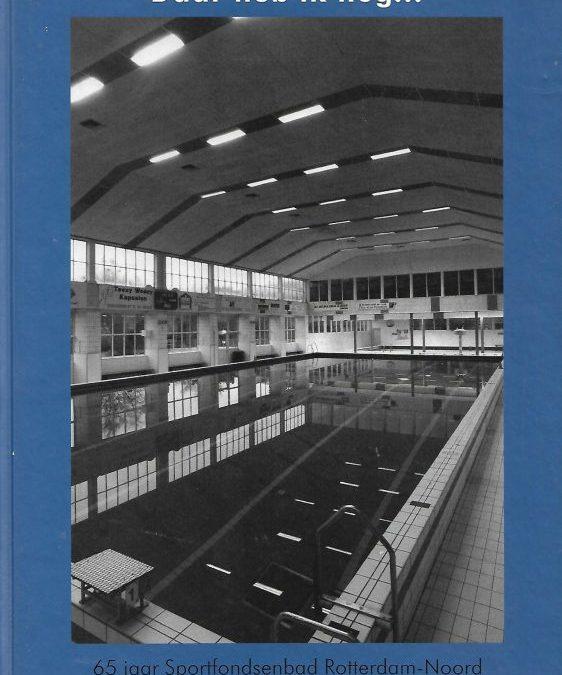 Jan Pott en Suzanne Odijk – 'Daar heb ik nog…' : 65 jaar Sportfondsenbad Rotterdam-Noord (2002)