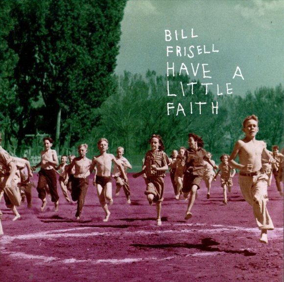 bol.com | Have A Little Faith, Bill Frisell | CD (album) | Muziek