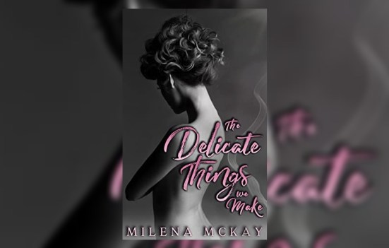 The Delicate Things we Make by Milena McKay