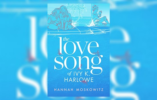 The Love Song of Ivy K Harlowe by Hannah Moskowitz