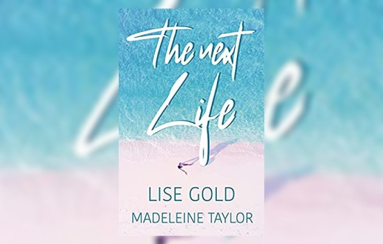 The Next Life by Lise Gold and Madeleine Taylor
