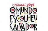 """""""O mundo escolheu Salvador"""" é o tema do Carnaval 2019 da capital baiana"""