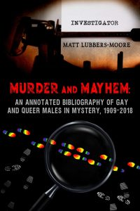 Book Cover: Murder and Mayhem: An Annotated Bibliography of Gay and Queer Males in Mystery, 1909-2018