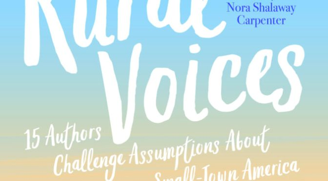 Inside an Anthology: Rural Voices: 15 Authors Challenge Assumptions About Small-Town America