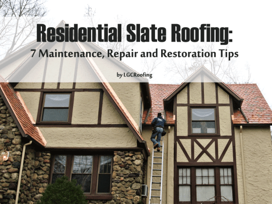 Residential Slate Roofing: 7 Maintenance, Repair and Restoration Tips